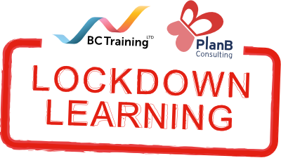 LOCKDOWN LEARNING from BCTraining and PlanB Consulting